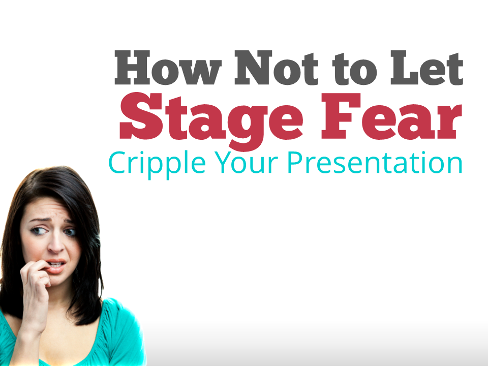 How Not to Let Stage Fear Cripple Your Presentation
