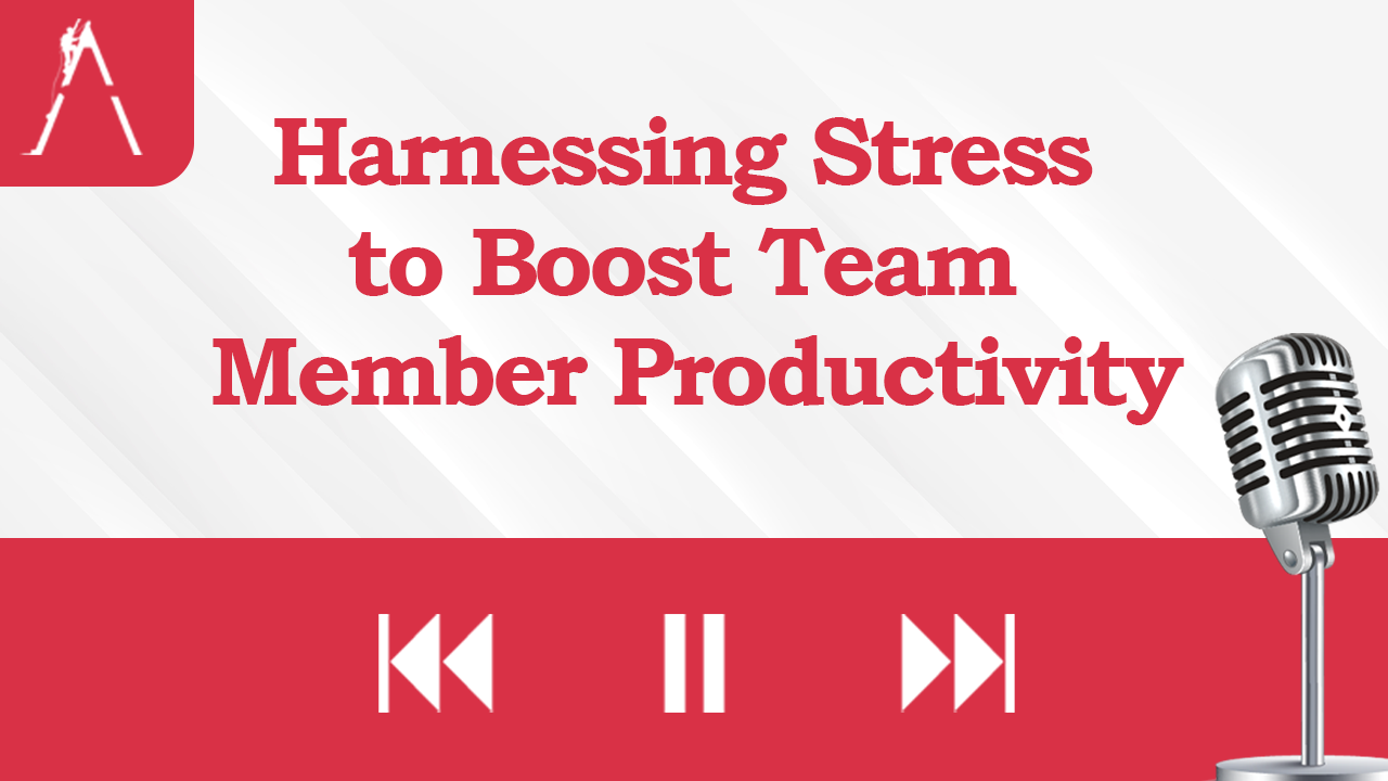 Harnessing Stress to Boost Team Member Productivity
